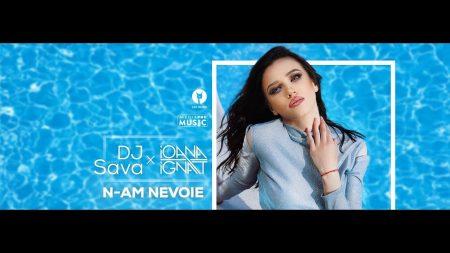 DJ Sava Feat. Ioana Ignat - N-am nevoie, single nou