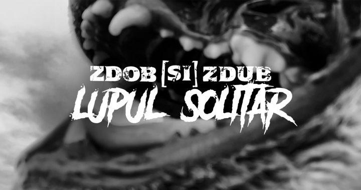 Asculta live, Zdob si Zdub - Lupul solitar, single nou,