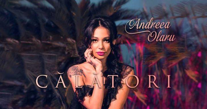 Asculta online, Andreea Olaru – Calatori, single nou,