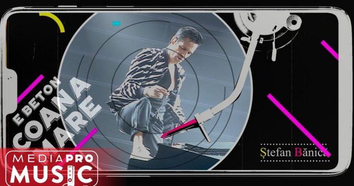Asculta online, Stefan Banica - E beton Coana Mare, single nou
