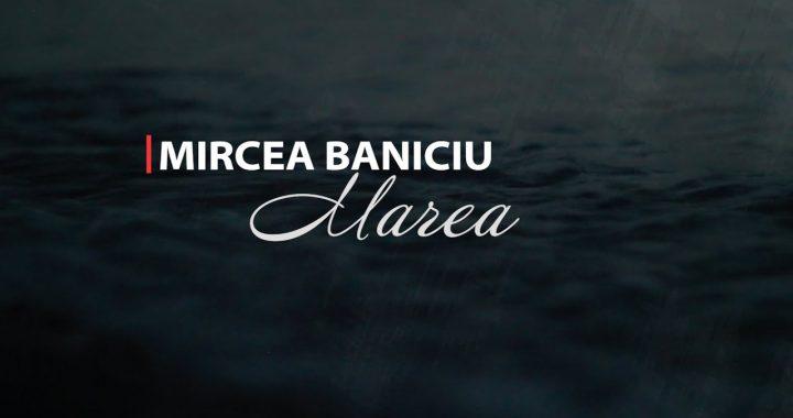 Asculta online, Mircea Baniciu - Marea, single nou