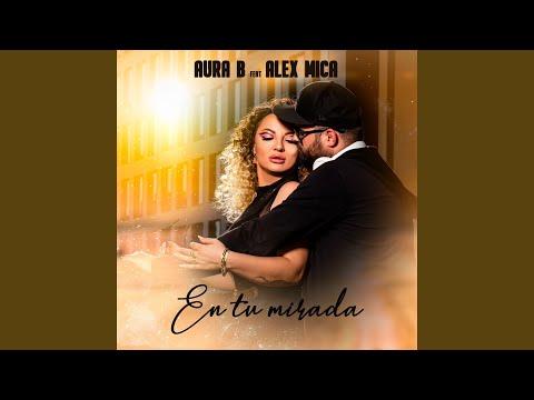 Asculta live, Aura B. feat. Alex Mica - En Tu Mirada, single nou