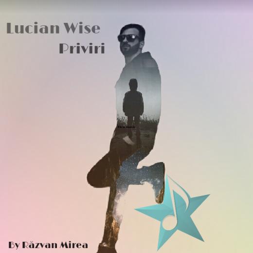 Lucian Wise promovat de Radio Click Romania, promovare artisti noi, Lucian Wise promovat de Radio Click, radio click Romania, promovare, artisti noi, despre Lucian Wise, Priviri, Lucian Wise - Priviri,