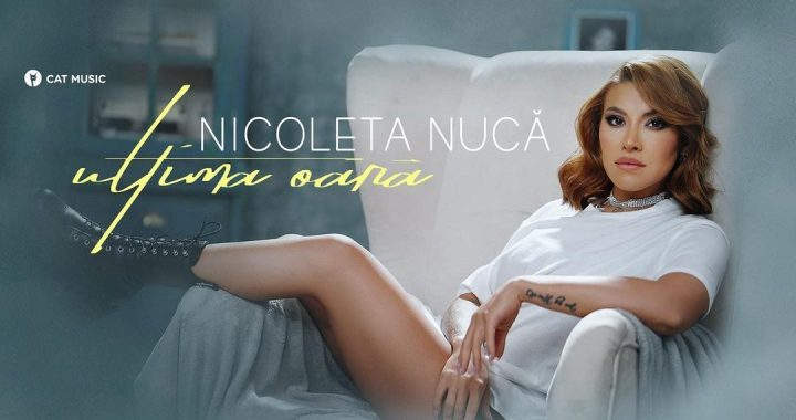Nicoleta Nuca - Ultima oara, single nou si videoclip, Nicoleta Nuca, Ultima oara, single nou, videoclip, despre Nicoleta Nuca, Nicoleta Nucă