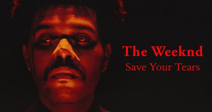 The Weeknd - Save Your Tears, The Weeknd, Save Your Tears, despre The Weeknd, despre Save Your Tears,