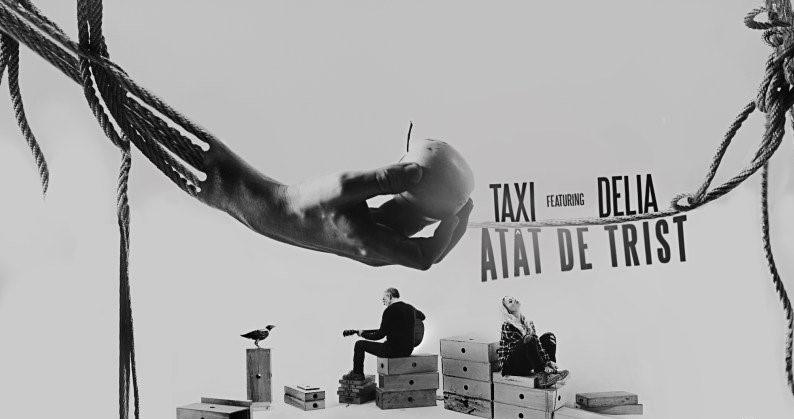 Asculta live, Taxi feat. Delia - Atat de trist, single nou