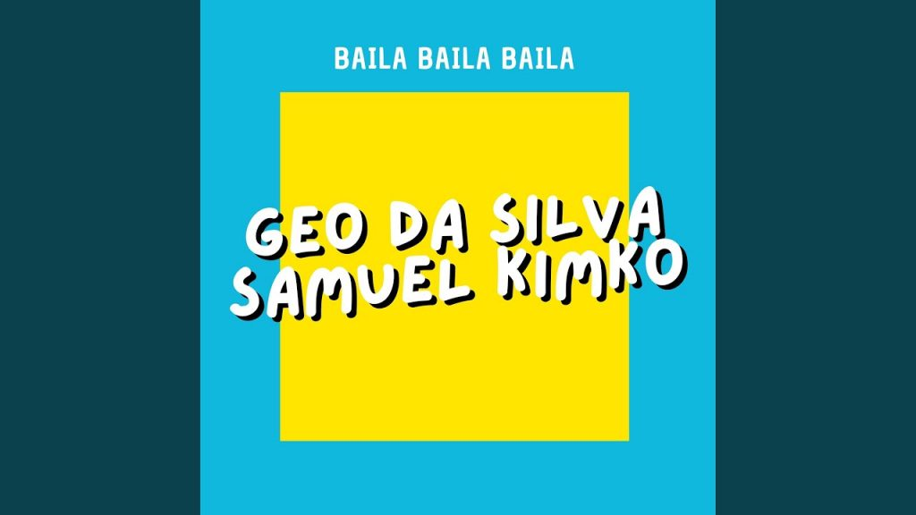 Asculta live, Geo Da Silva & Samuel Kimko - Baila Baila Baila, single nou